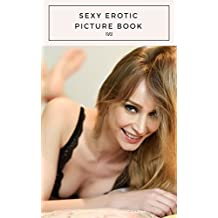 Sexy Erotic Picture: Adult Picture Book Nude Photography and Photographs Nudity Sexual Content Adults Photo ebook Lesbian Content UNCENSORED Milf (English Edition)