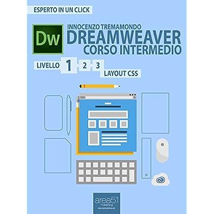Dreamweaver. Corso Intermedio Livello 1: Layout Css (Esperto In Un Click)