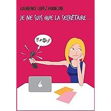 JE NE SUIS QUE LA SECRÉTAIRE … (French Edition)
