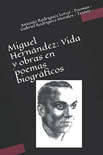 Miguel Hernández: Vida y obras en poemas biográficos por Antonio Rodríguez Lorca