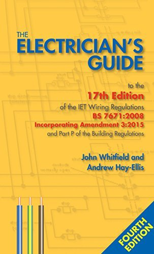 The Electrician's Guide to the 17th Edition of the Iet Wiring Regulations BS 7671: 2008 Incorporating Amendment 3: 2015 and Part P of the Building Regulations by John Whitfield (2015-07-20)
