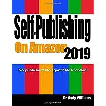 Self-Publishing on Amazon 2019: No publisher? No Agent?  No Problem!