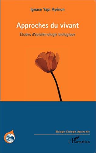 Approches du vivant: Etudes d'épistémologie biologique (Biologie, écologie, agronomie) par Ignace Yapi Ayenon