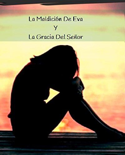 La Maldición De Eva  Y  La Gracia Del Señor por Migdalia De'Leon Henderson