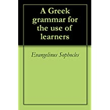 A Greek grammar for the use of learners (English Edition)