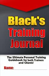 Black's Training Journal: Track all of your Workouts, Personal Training Sessions and Body Measurements (Fitness and Training Guides) (Volume 3) by Nicholas Black (2015-10-26)