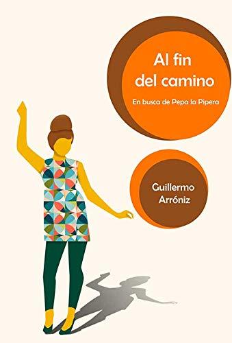 Al fin del camino. En busca de Pepa la Pipera (Spanish Edition)