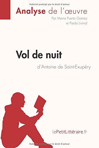 Vol de nuit d'Antoine de Saint-Exupéry (Analyse de l'oeuvre): Comprendre la littérature avec lePetitLittéraire.fr par Maria Puerto Gomez