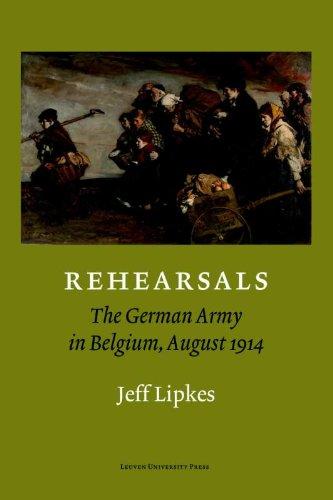 Rehearsals : The German Army in Belgium, August 1914 par Jeff Lipkes