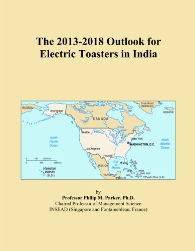 The 2013-2018 Outlook for Electric Toasters in India