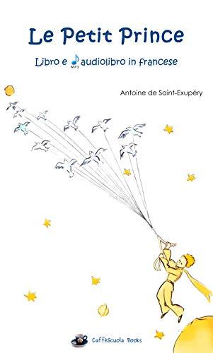 Le Petit Prince Libro e Audiolibro Mp3 in francese: Il Piccolo Principe di  Antoine de Saint-Exupéry in lingua originale francese (French Edition)