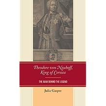 Theodore von Neuhoff, King of Corsica: The Man Behind the Legend