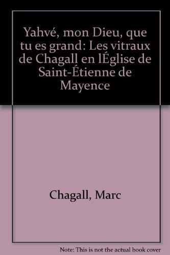 Yahv, mon Dieu, que tu es grand : Les Vitraux de Chagall en l'glise Saint-tienne de Mayence