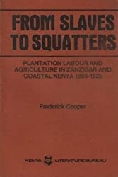 From Slaves to Squatters: Plantation Labor and Agriculture in Zanzibar and Coastal Kenya, 1890-1925 by Frederick Cooper (1981-06-30)