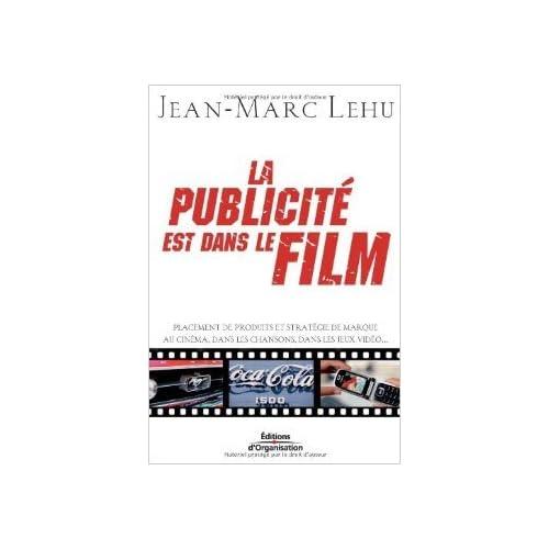 La publicité est dans le film : Placement de produits et stratégie de marque au cinéma, dans les chansons, dans les jeux vidéo de Jean-Marc Lehu,Christian Polge (Préface) ( 8 juin 2006 )