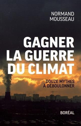 Gagner la guerre du climat - Douze mythes  dboulonner