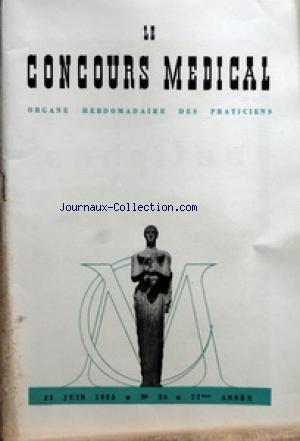 CONCOURS MEDICAL (LE) [No 26] du 25/06/1955 - SOMMAIRE - EDITORIAL - L'EPANOUISSEMENT DES FORCES DE VIE EN LUTTE CONTRE LA LIBERTE PAR R AMSLER - PARTIE SCIENTIFIQUE - POSSIBILITES ACTUELLES DES METHODES CYTOLOGIQUES PAR PR A SICARD ET C MARSAN - UTILISATION PRATIQUE DU TIT EN PROPHYLAXIE SPECIFIQUE PAR H ET J SAPIN-JALOUSTRE - LIVRES - CONSULTATIONS MEDICO-CHIRURGICALES - SEMINAIRE SUR LES GAMMAGLOBULINES ET LA MEDECINE DES ENFANTS - UN COUP D'OEIL SUR LE MECANISME DU SHOCK - LU EN MAI DANS LA