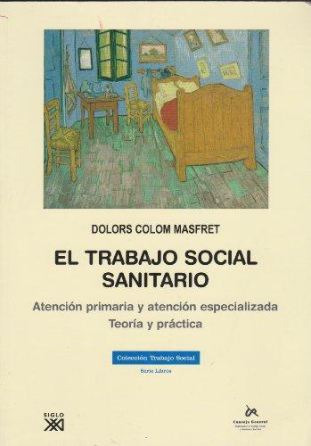 Descargar Libro El trabajo social sanitario: Atención primaria y atención especializada, teoría y práctica de Dolors Colom Masfret