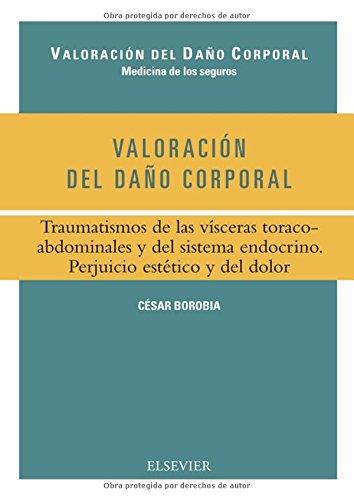 Valoración del daño corporal : traumatismos de las vísceras toracoabdominales y del sistema endocrino : perjuicio estético y del dolor por César Borobia Fernández