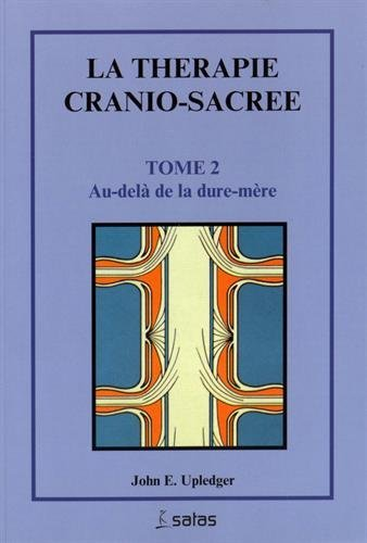 La thérapie cranio-sacrée, tome 2. Au-delà de la dure-mère par J.E. Upledger