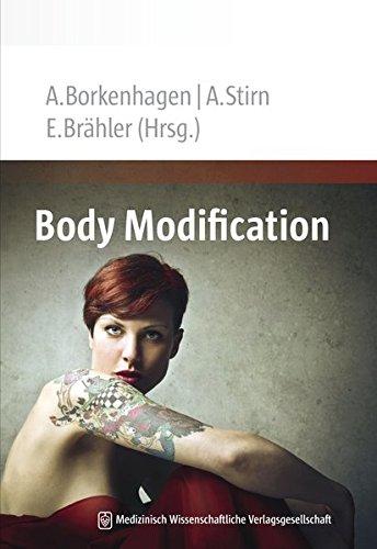 Body Modification: Manual für Ärzte, Psychologen und Berater - Tattoo, Piercing, Botox, Filler, ästhetische Chirurgie, Intimchirurgie, ... Bodybuilding, ästhetische Zahnheilkunde