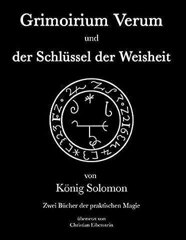 Grimoirium Verum – Solomons Schlüssel der Weisheit: Zwei Bücher der praktischen Magie
