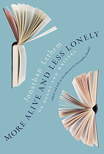 More Alive and Less Lonely On Books and Writers