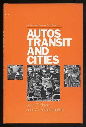 Auto, Transit, and Cities: A Twentieth Century Fund Report by John R. Meyer (1981-11-01)