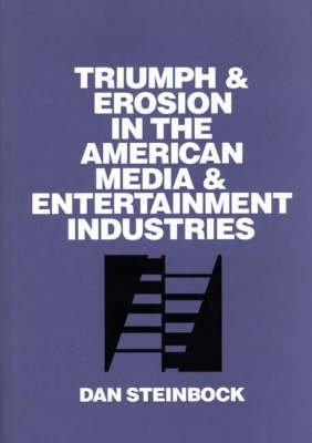 [Triumph and Erosion in the American Media and Entertainment Industries] (By: Dan Steinbock) [published: April, 1995]