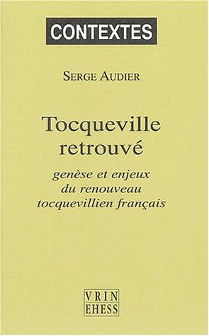 Tocqueville retrouv : Gense et enjeux du renouveau tocquevillien franais