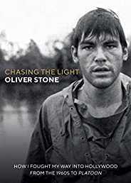 Chasing The Light: How I Fought My Way into Hollywood - From the 1960s to Platoon