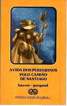 A VIDA DOS PEREGRINOS POLO CAMIÑO DE SANTIAGO. (PREGADE POR NOS EN COMPOSTELA).