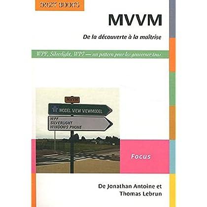 MVVM de la découverte à la maîtrise: Un pattern pour les gouverner tous