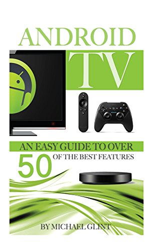 Android TV:  An Easy Guide to Over 50 of the Best Features (English Edition)