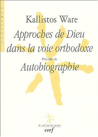 Approches de Dieu dans la voie orthodoxe : Précédé de Autobiographie par Kallistos Ware
