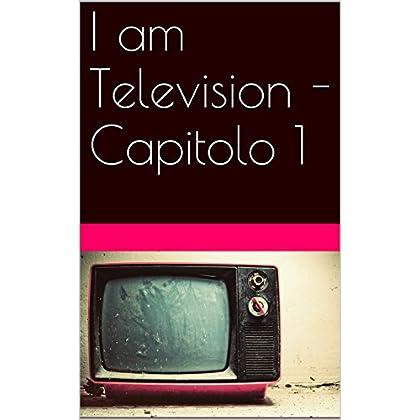 I Am Television - Capitolo 1
