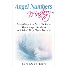 Angel Numbers Mastery: Everything You Need to Know About Angel Numbers and What They Mean For You (English Edition)