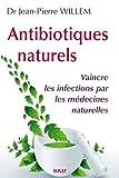 Antibiotiques naturels : Vaincre les infections par les médecines naturelles...