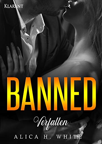 Banned. Verfallen (Dirty Love 3) von [White, Alica H.]