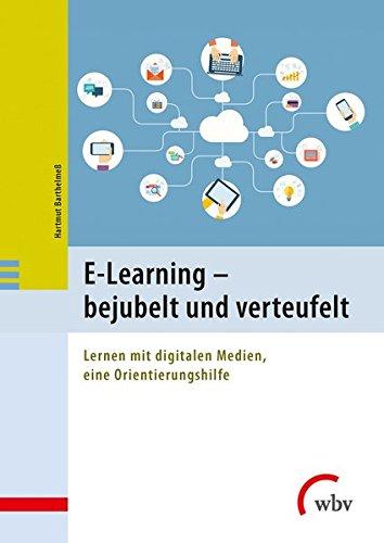 E-Learning - bejubelt und verteufelt: Lernen mit digitalen Medien, eine Orientierungshilfe