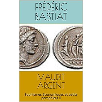 MAUDIT ARGENT: Sophismes économiques et petits pamphlets II