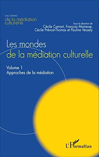 les-mondes-de-la-mdiation-culturelle-volume-1-approches-de-la-mdiation