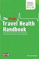 The Virgin Travel Health Handbook: Sound Advice for Anyone Travelling Abroad
