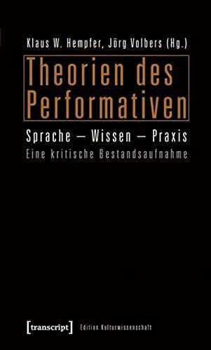 Theorien des Performativen: Sprache - Wissen - Praxis. Eine kritische Bestandsaufnahme (Edition Kulturwissenschaft)