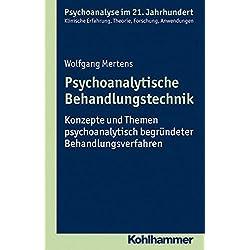 Psychoanalytische Behandlungstechnik: Konzepte und Themen psychoanalytisch begründeter Behandlungsverfahren (Psychoanalyse im 21. Jahrhundert)