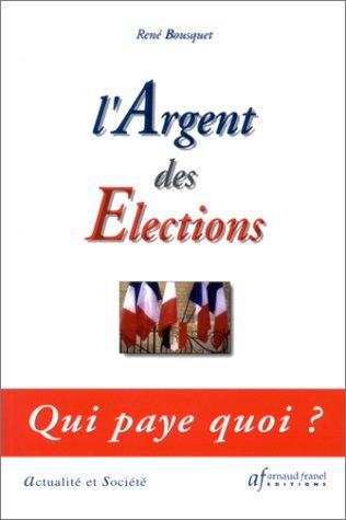 L'Argent des élections : Qui paye q...