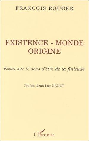 Existence, monde, origine: Essai sur le sens d'être de la finitude