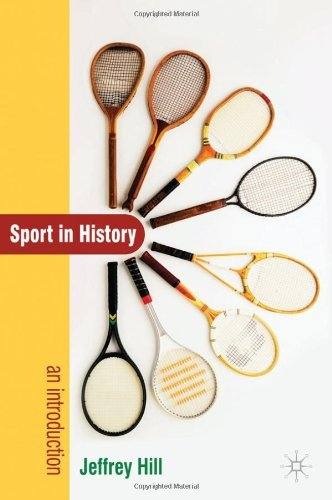 Sport In History: An Introduction: Written by Professor Jeffrey Hill, 2010 Edition, Publisher: Palgrave Macmillan [Paperback]