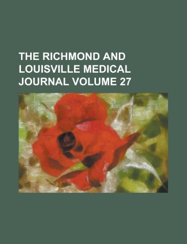 The Richmond and Louisville Medical Journal Volume 27