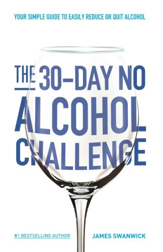 The 30-Day No Alcohol Challenge: Your Simple Guide To Easily Reduce Or Quit Alcohol por James Swanwick